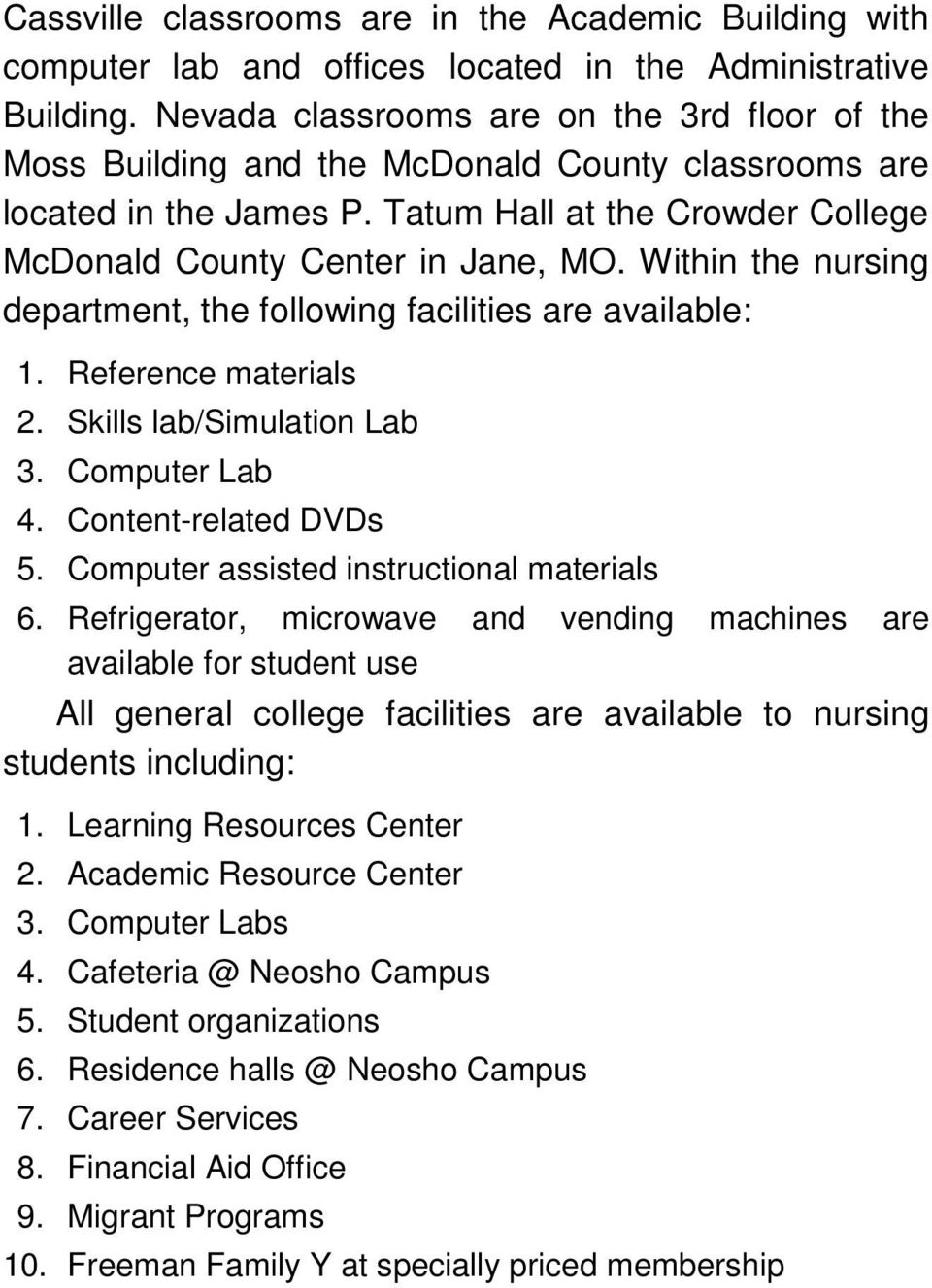 Within the nursing department, the following facilities are available: 1. Reference materials 2. Skills lab/simulation Lab 3. Computer Lab 4. Content-related DVDs 5.