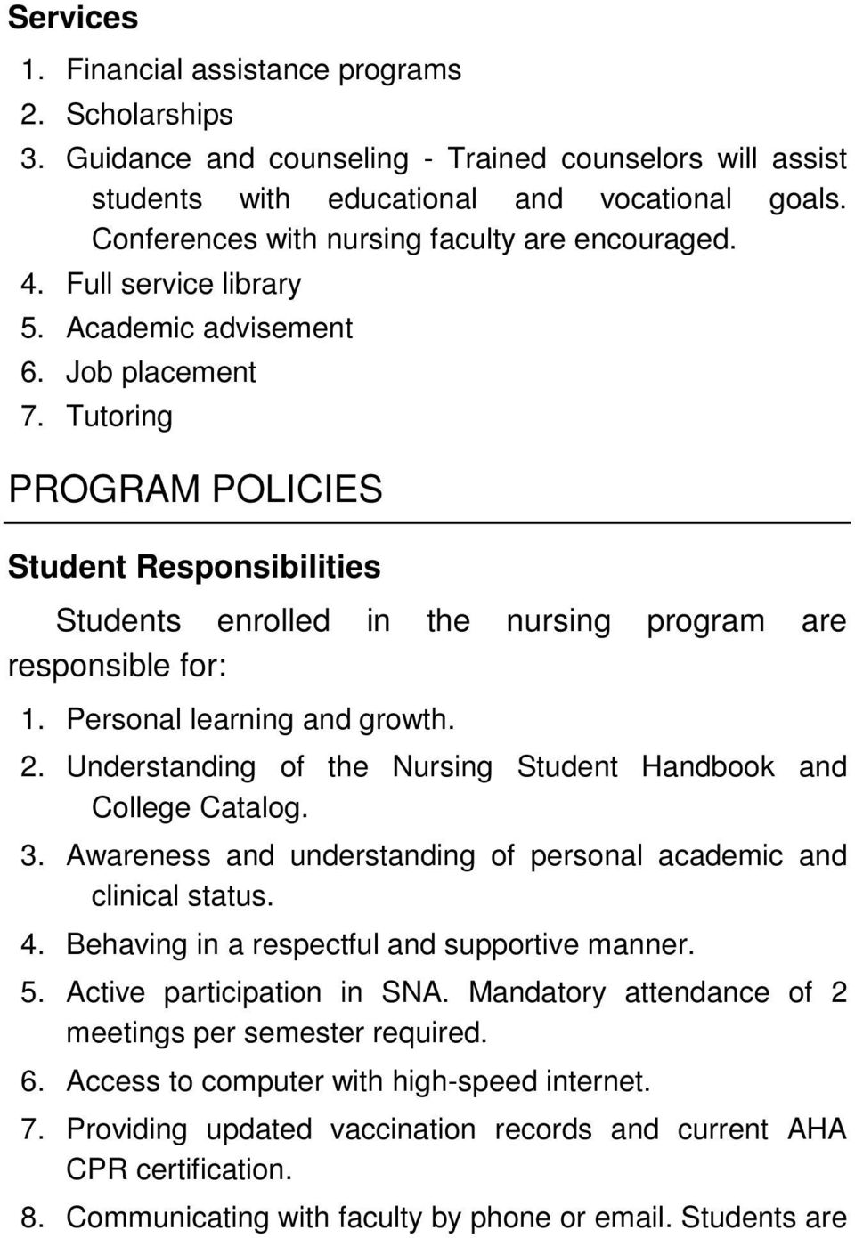 Tutoring PROGRAM POLICIES Student Responsibilities Students enrolled in the nursing program are responsible for: 1. Personal learning and growth. 2.