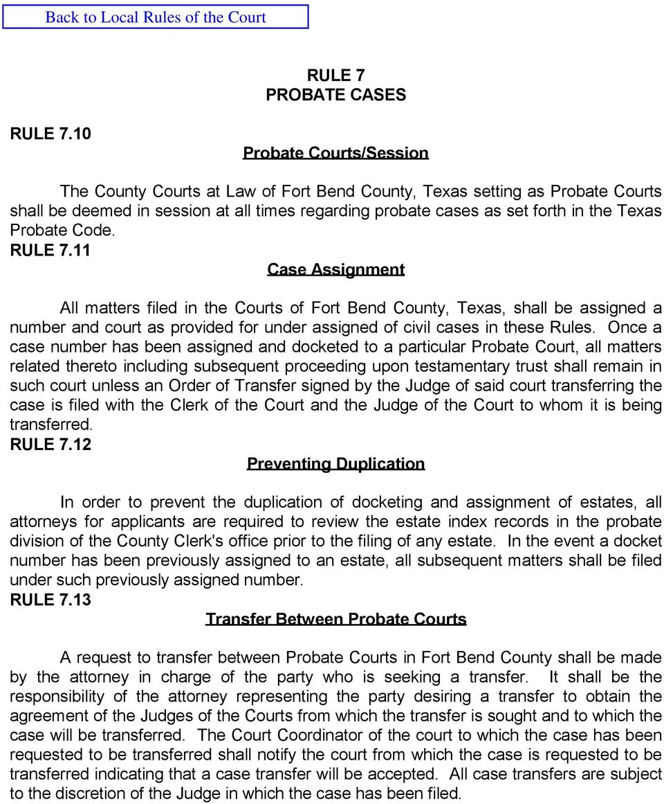 Probate Code. RULE 7.11 Case Assignment All matters filed in the Courts of Fort Bend County, Texas, shall be assigned a number and court as provided for under assigned of civil cases in these Rules.