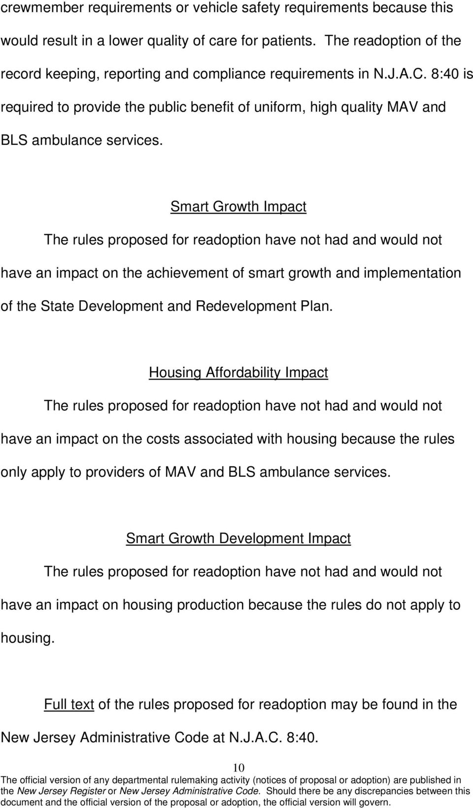 Smart Growth Impact The rules proposed for readoption have not had and would not have an impact on the achievement of smart growth and implementation of the State Development and Redevelopment Plan.