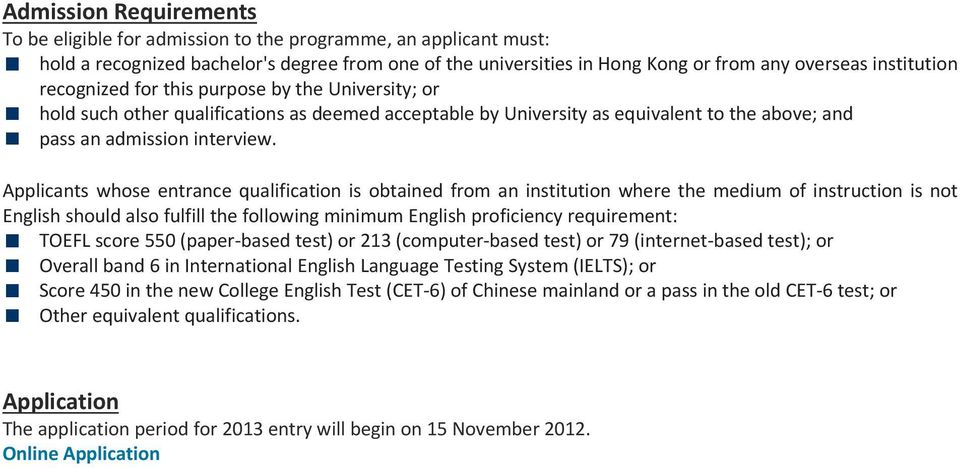 Applicants whose entrance qualification is obtained from an institution where the medium of instruction is not English should also fulfill the following minimum English proficiency requirement: TOEFL