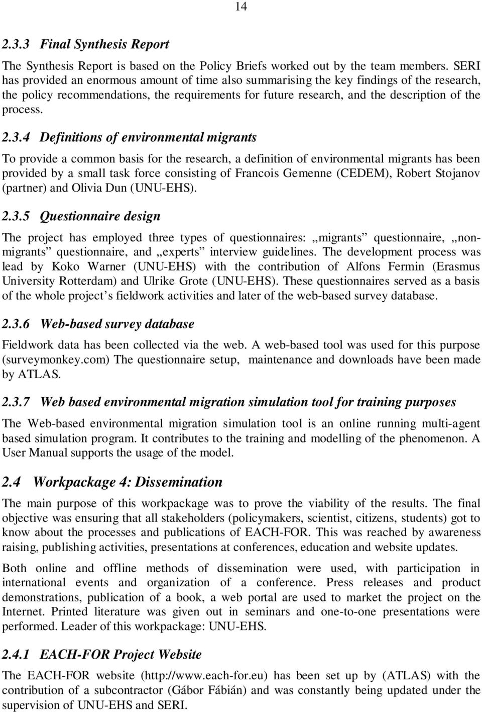 3.4 Definitions of environmental migrants To provide a common basis for the research, a definition of environmental migrants has been provided by a small task force consisting of Francois Gemenne