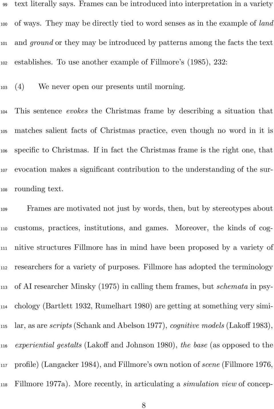 To use another example of Fillmore s (1985), 232: 103 (4) We never open our presents until morning.