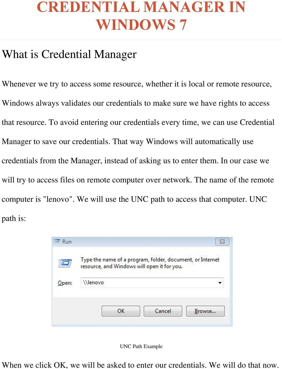That way Windows will automatically use credentials from the Manager, instead of asking us to enter them. In our case we will try to access files on remote computer over network.
