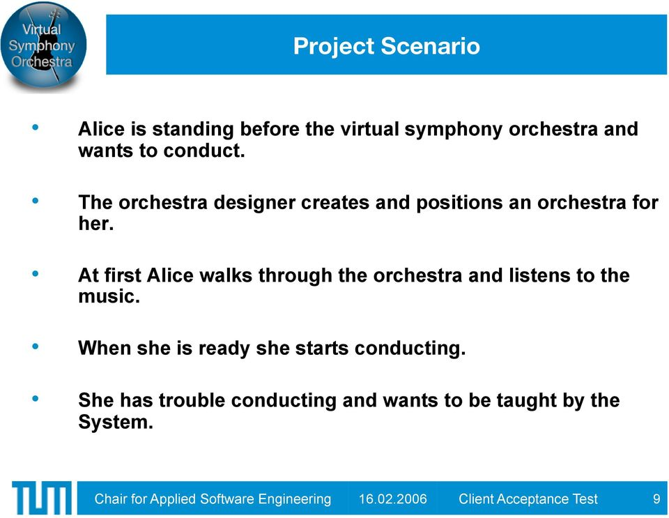 At first Alice walks through the orchestra and listens to the music.