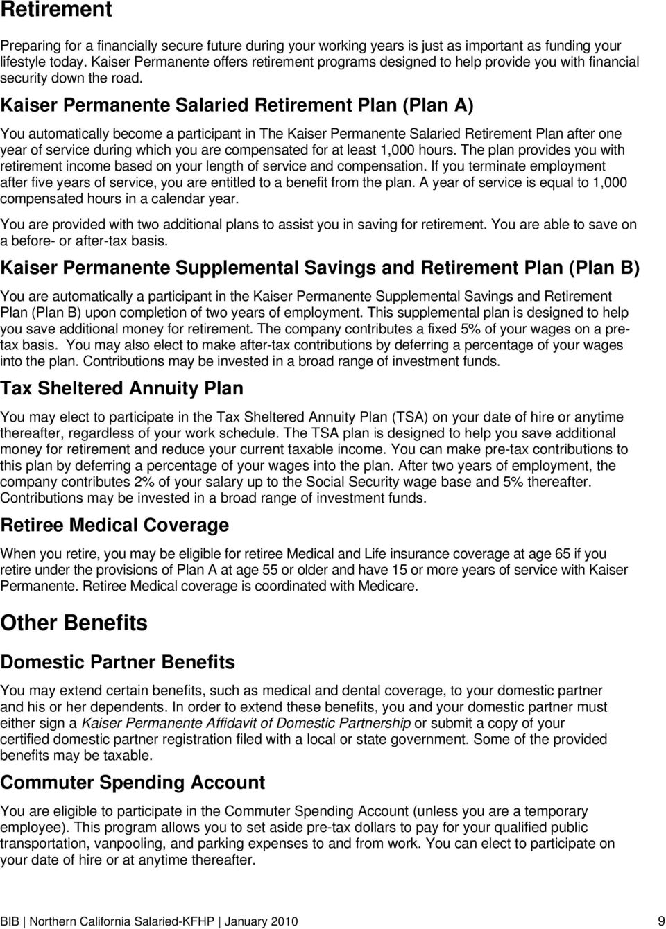 Kaiser Permanente Salaried Retirement Plan (Plan A) You automatically become a participant in The Kaiser Permanente Salaried Retirement Plan after one year of service during which you are compensated