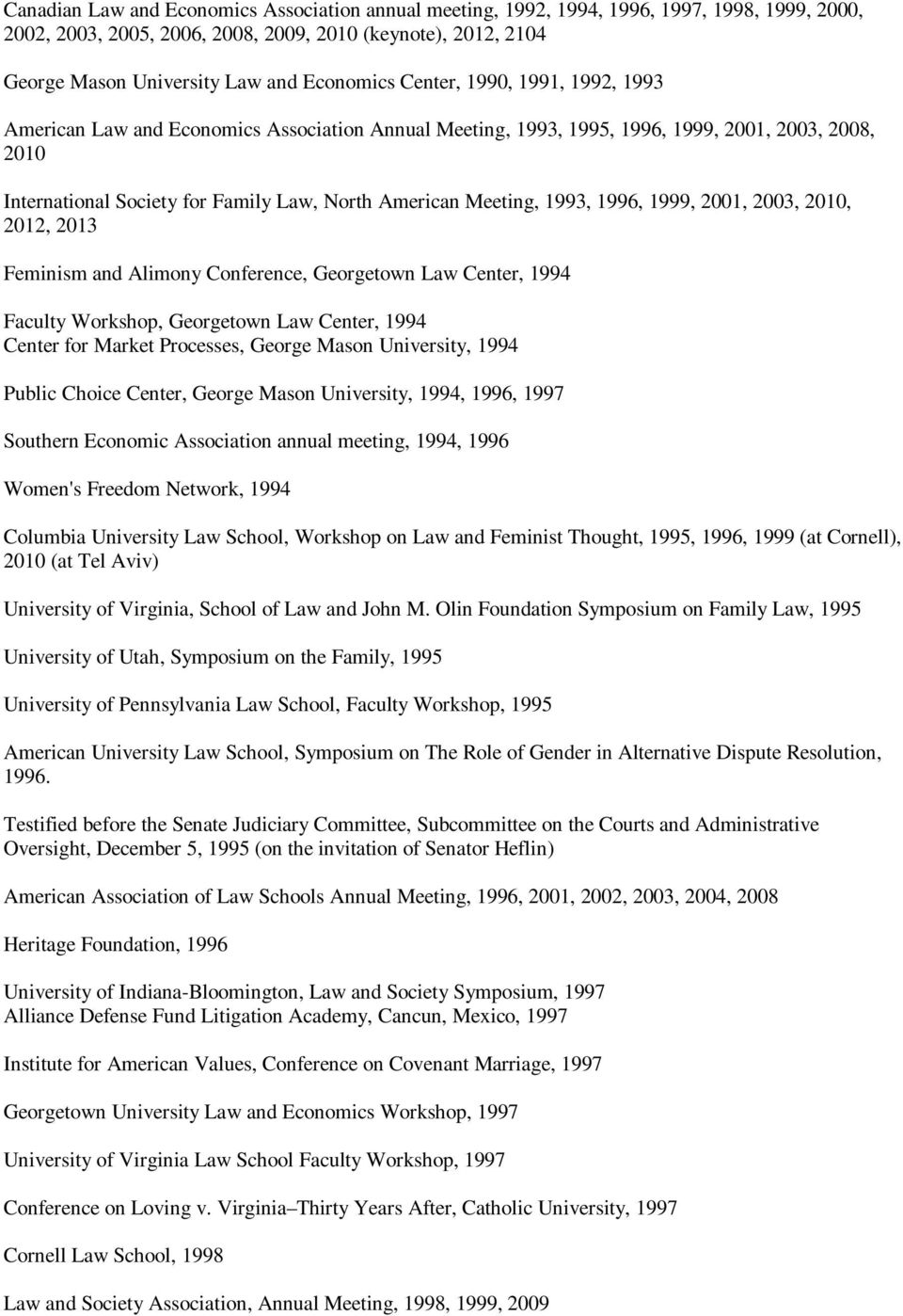 Meeting, 1993, 1996, 1999, 2001, 2003, 2010, 2012, 2013 Feminism and Alimony Conference, Georgetown Law Center, 1994 Faculty Workshop, Georgetown Law Center, 1994 Center for Market Processes, George