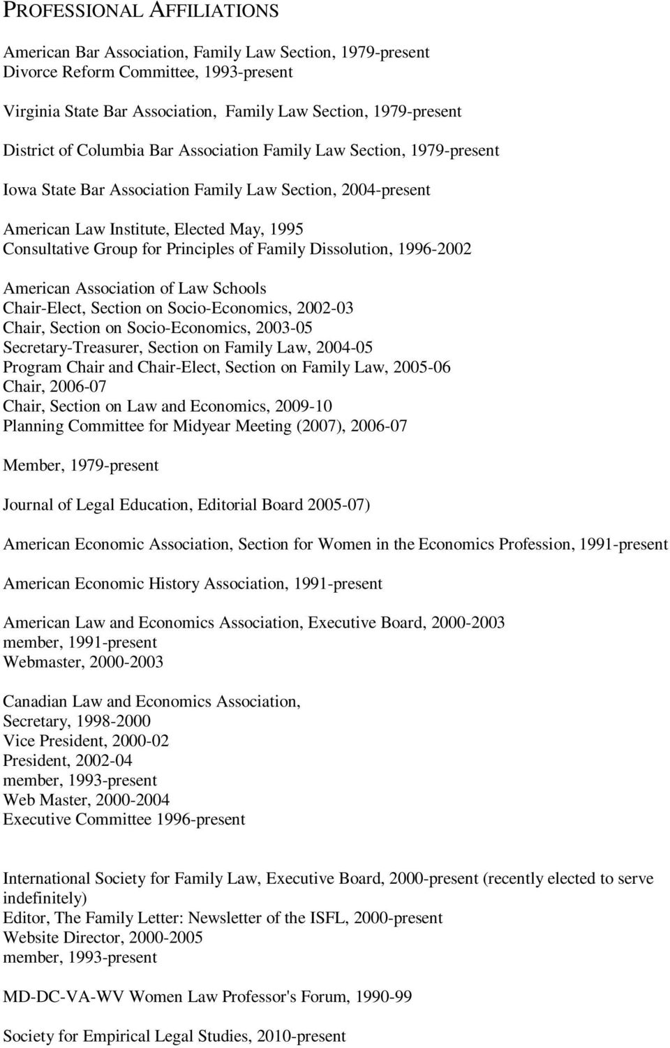 Family Dissolution, 1996-2002 American Association of Law Schools Chair-Elect, Section on Socio-Economics, 2002-03 Chair, Section on Socio-Economics, 2003-05 Secretary-Treasurer, Section on Family