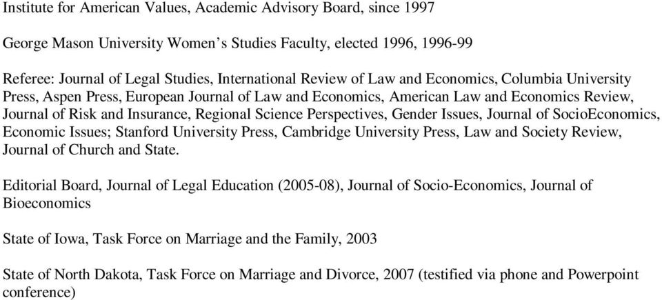 Gender Issues, Journal of SocioEconomics, Economic Issues; Stanford University Press, Cambridge University Press, Law and Society Review, Journal of Church and State.