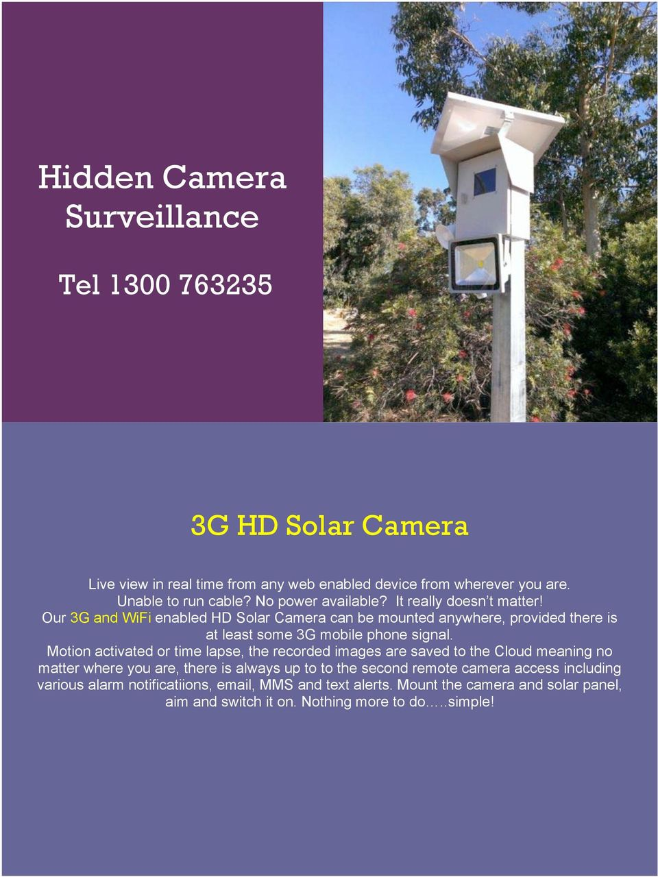 Our 3G and WiFi enabled HD Solar Camera can be mounted anywhere, provided there is at least some 3G mobile phone signal.