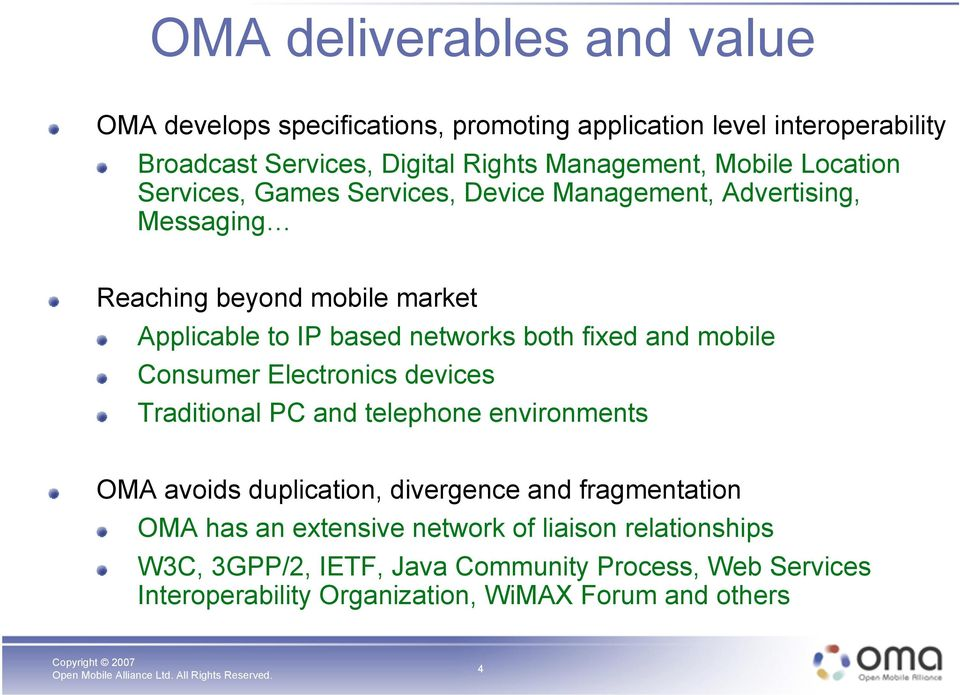 fixed and mobile Consumer Electronics devices Traditional PC and telephone environments OMA avoids duplication, divergence and fragmentation OMA has an
