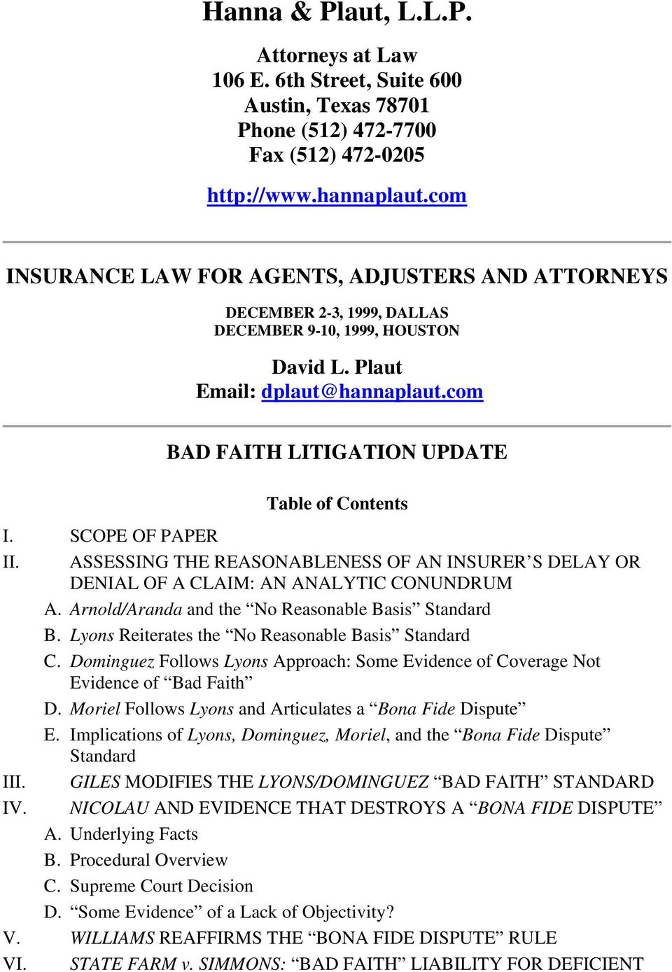com BAD FAITH LITIGATION UPDATE Table of Contents I. SCOPE OF PAPER II. ASSESSING THE REASONABLENESS OF AN INSURER S DELAY OR DENIAL OF A CLAIM: AN ANALYTIC CONUNDRUM A.