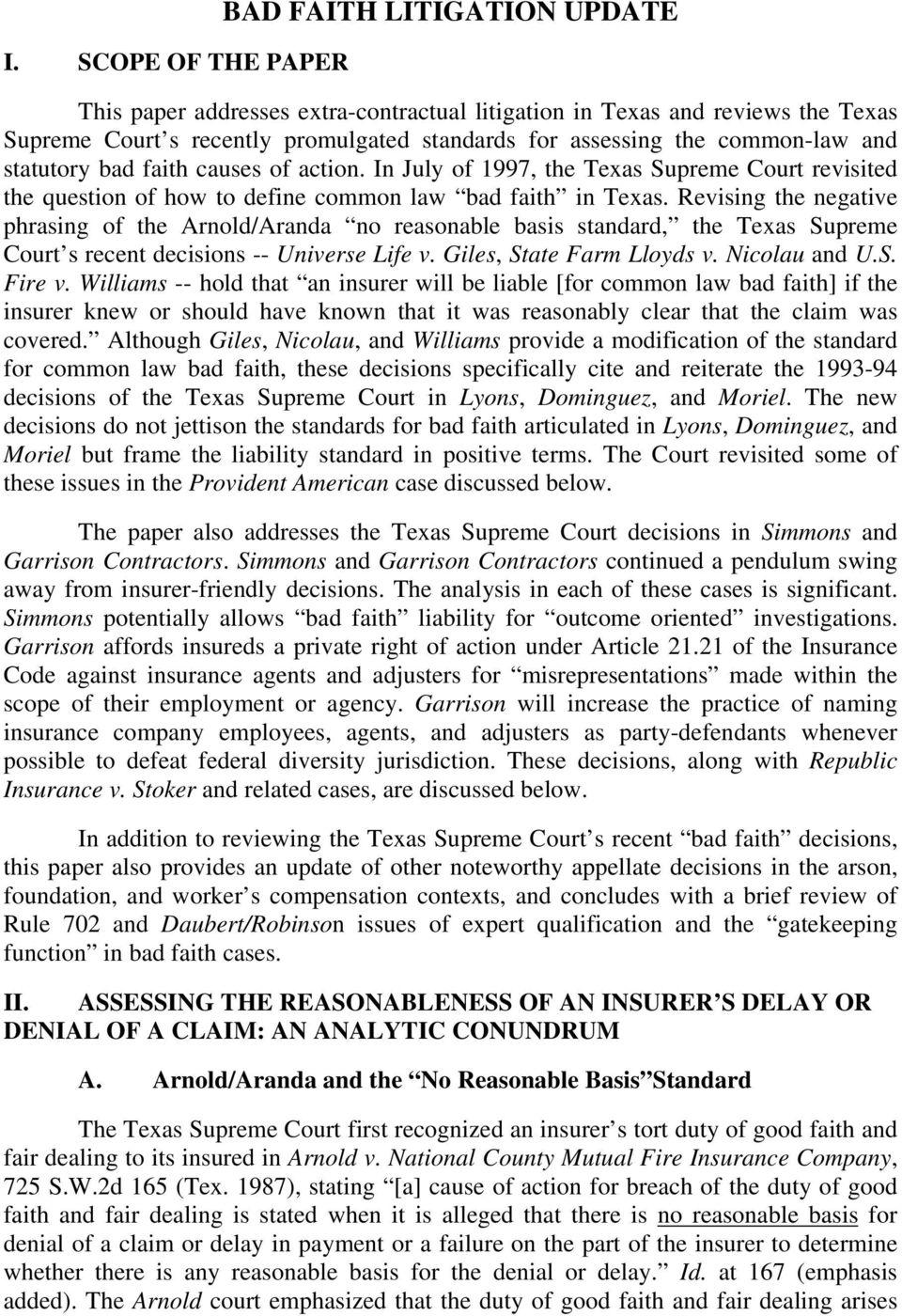 Revising the negative phrasing of the Arnold/Aranda no reasonable basis standard, the Texas Supreme Court s recent decisions -- Universe Life v. Giles, State Farm Lloyds v. Nicolau and U.S. Fire v.