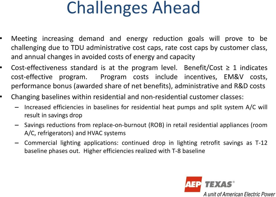 Program costs include incentives, EM&V costs, performance bonus (awarded share of net benefits), administrative and R&D costs Changing baselines within residential and non-residential customer