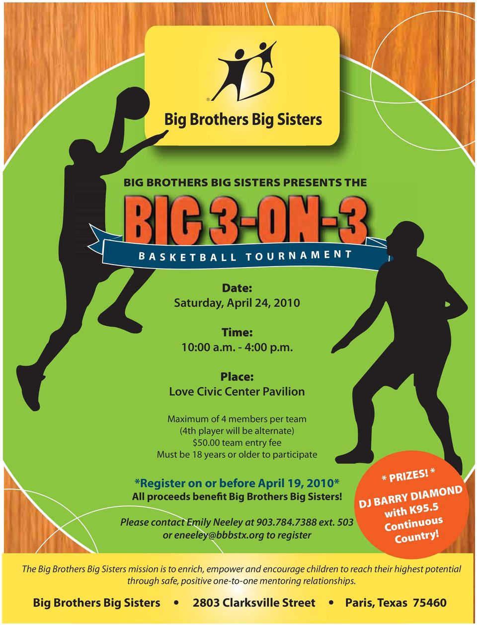 00 team entry fee Must be 18 years or older to participate *Register on or before April 19, 2010* All proceeds benefit Big Brothers Big Sisters! Please contact Emily Neeley at 903.784.7388 ext.