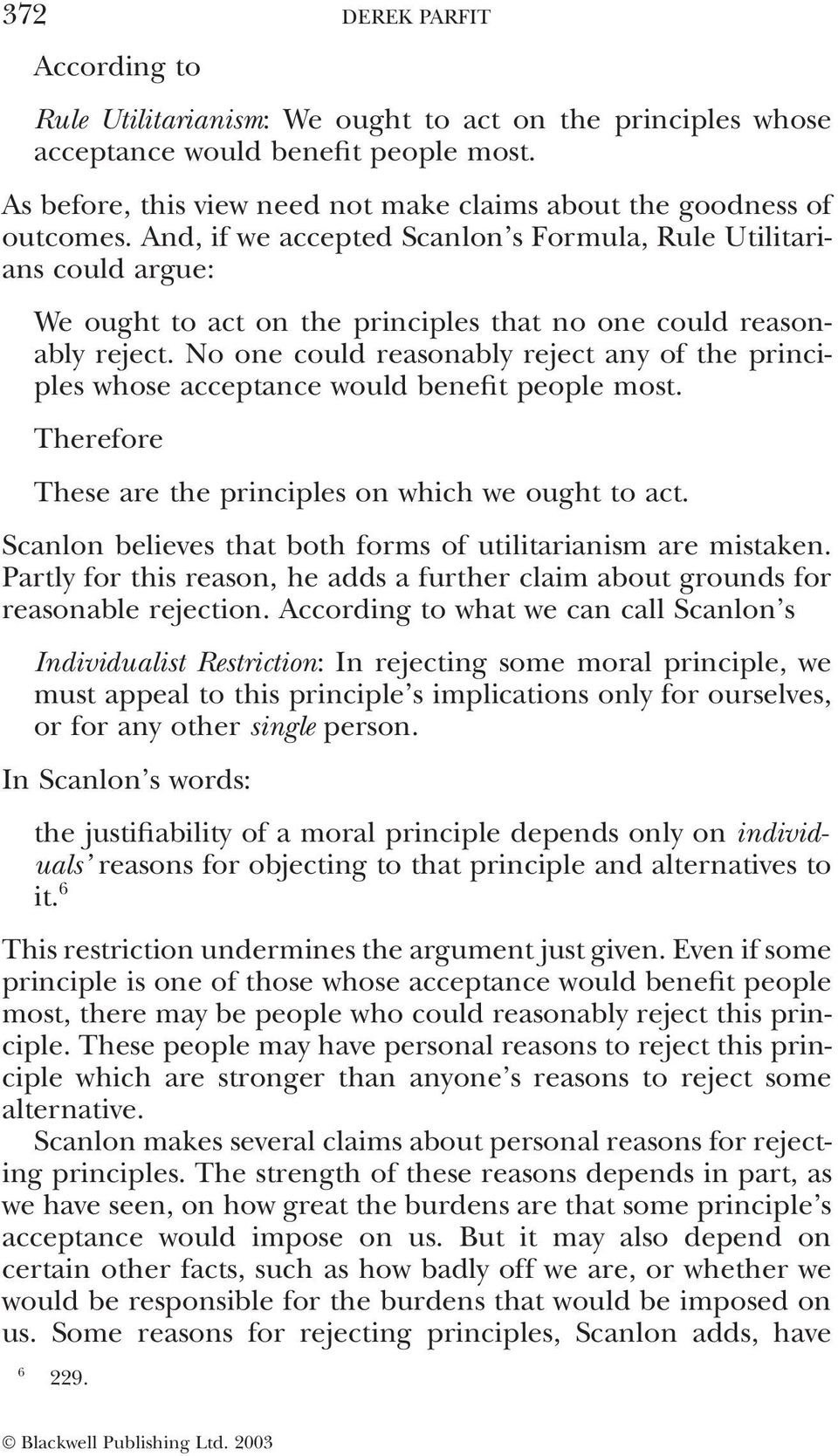 And, if we accepted Scanlon s Formula, Rule Utilitarians could argue: We ought to act on the principles that no one could reasonably reject.