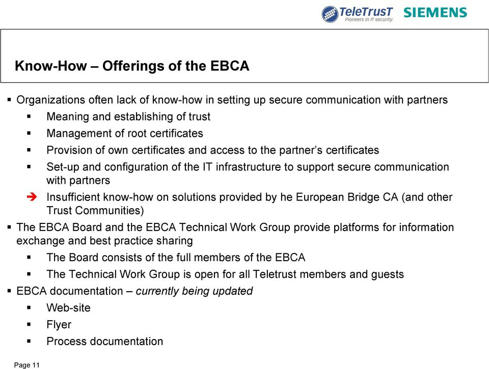 provided by he European Bridge CA (and other Trust Communities) The EBCA Board and the EBCA Technical Work Group provide platforms for information exchange and best practice sharing The Board