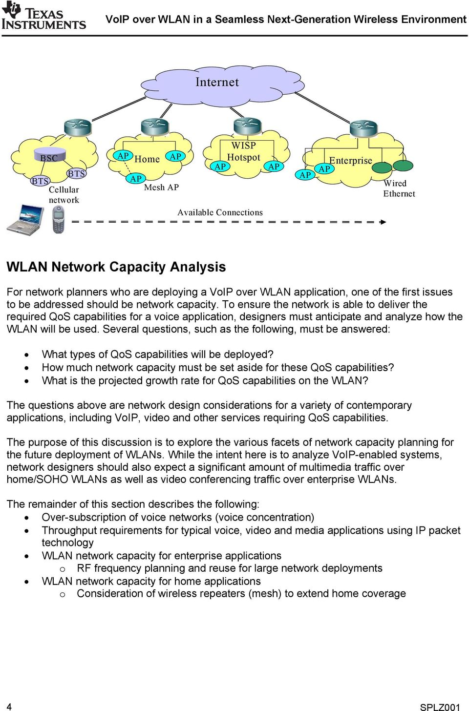 To ensure the network is able to deliver the required QoS capabilities for a voice application, designers must anticipate and analyze how the WLAN will be used.