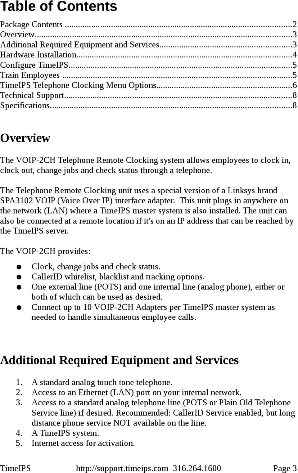 ..8 Overview The VOIP-2CH Telephone Remote Clocking system allows employees to clock in, clock out, change jobs and check status through a telephone.