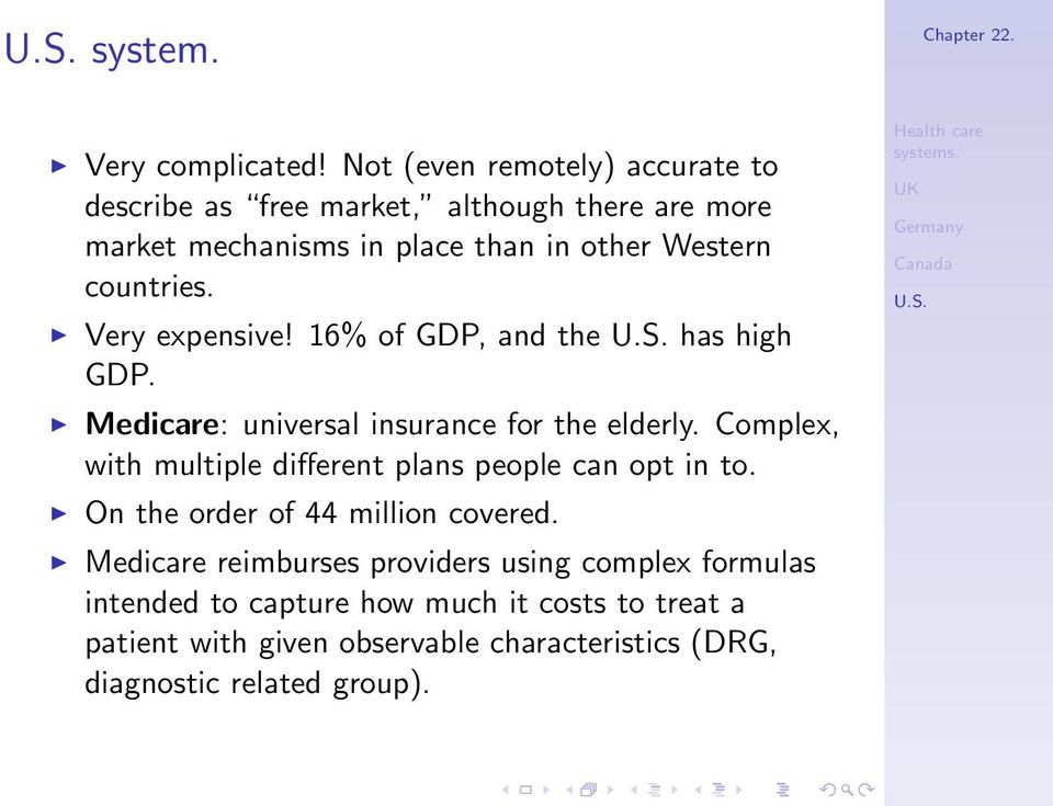 countries. Very expensive! 16% of GDP, and the has high GDP. Medicare: universal insurance for the elderly.