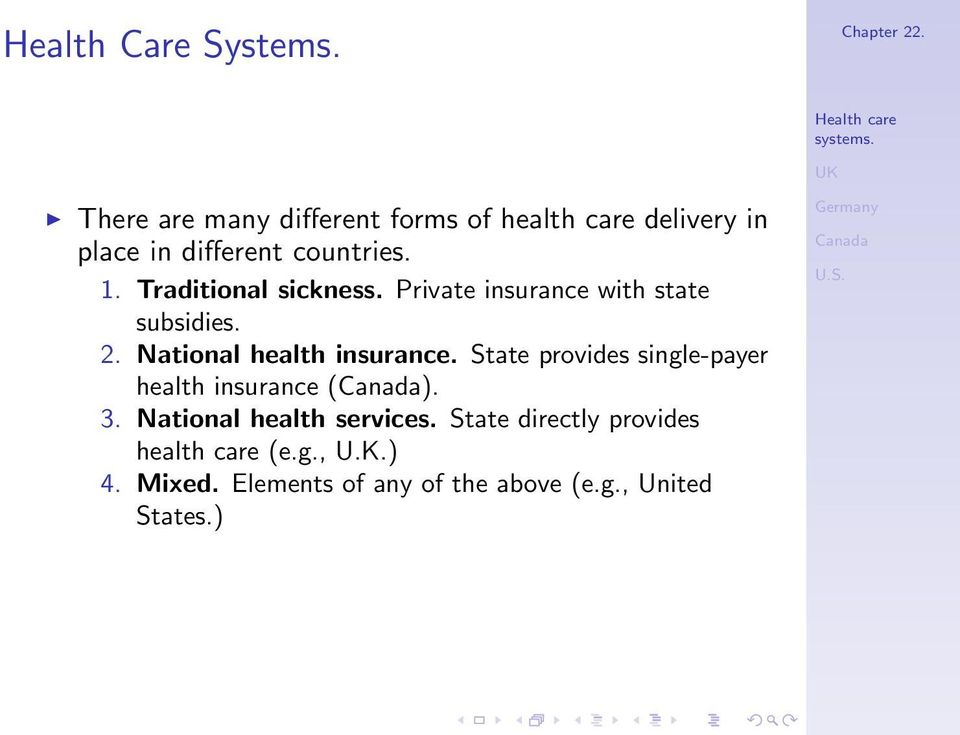 Traditional sickness. Private insurance with state subsidies. 2. National health insurance.