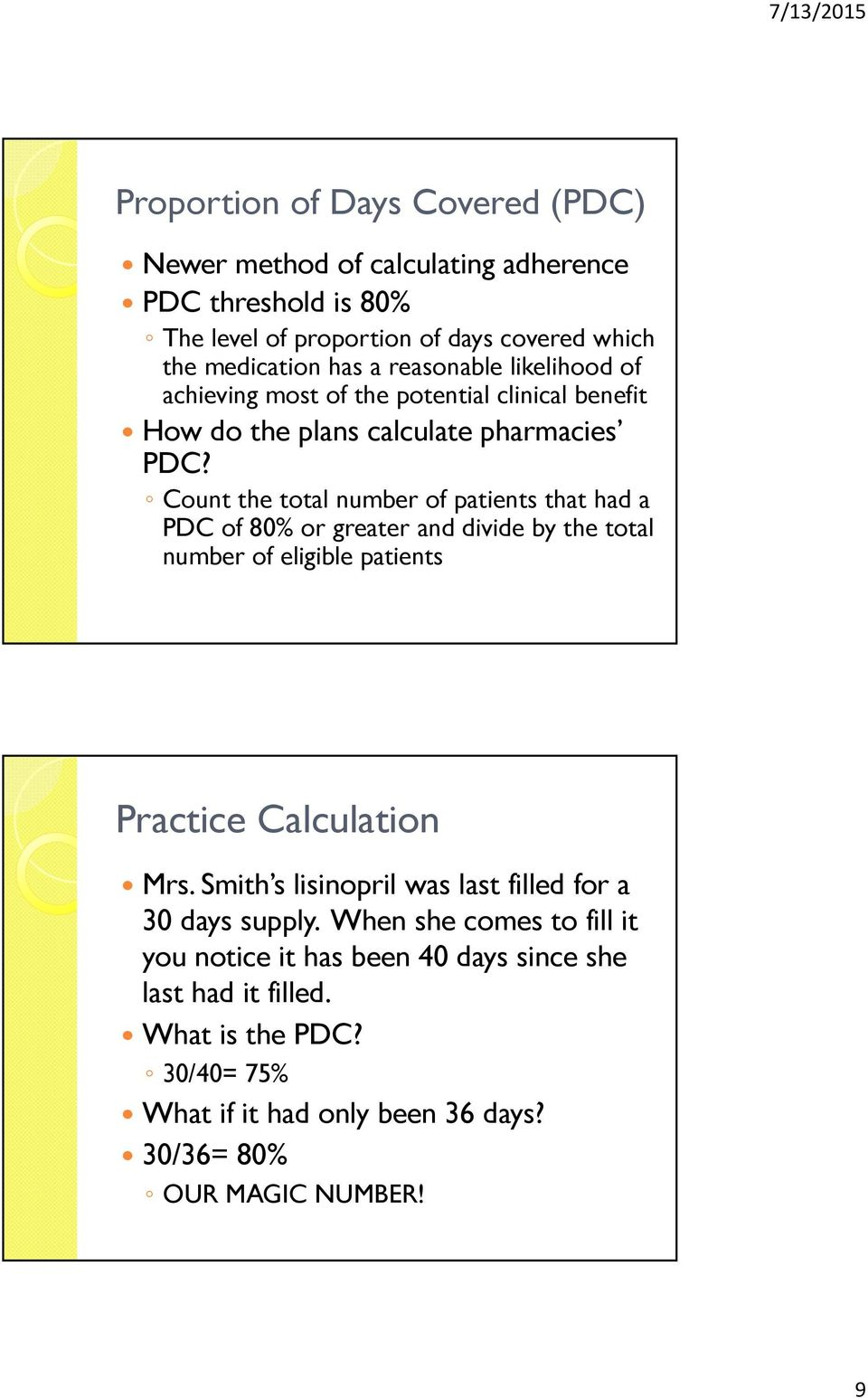 Count the total number of patients that had a PDC of 80% or greater and divide by the total number of eligible patients Practice Calculation Mrs.