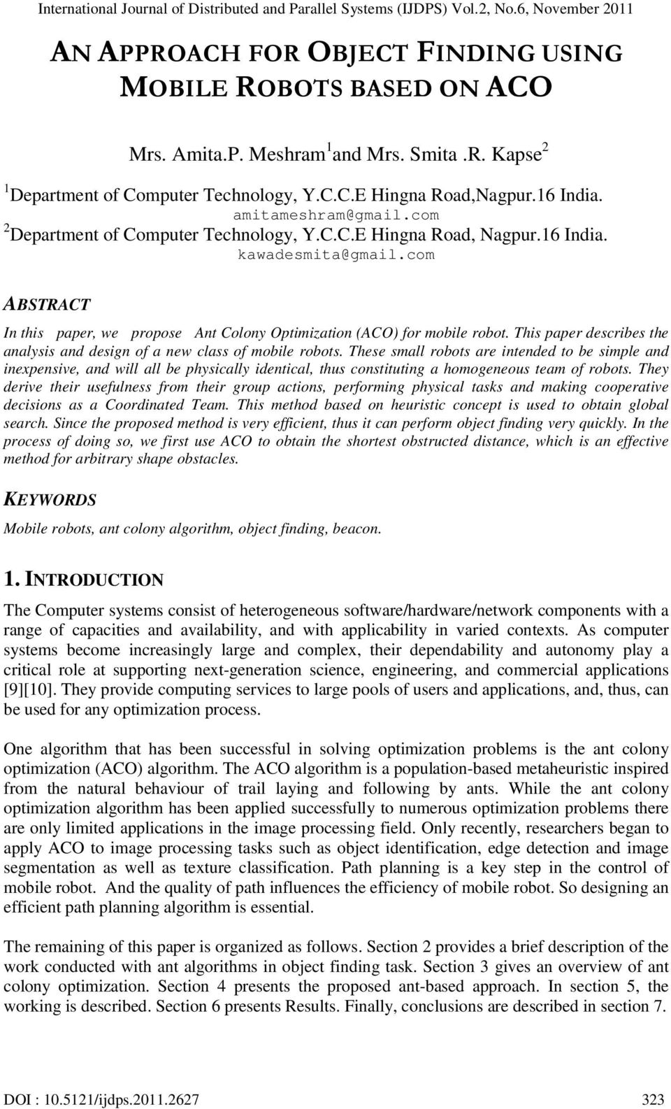 com ABSTRACT In this paper, we propose Ant Colony Optimization (ACO) for mobile robot. This paper describes the analysis and design of a new class of mobile robots.