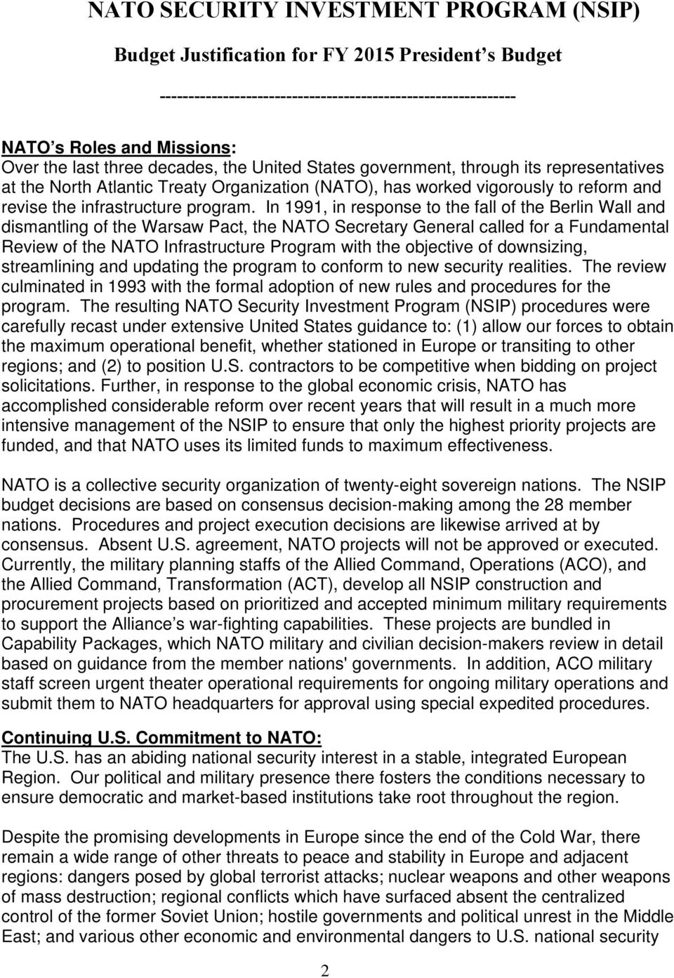 In 1991, in response to the fall of the Berlin Wall and dismantling of the Warsaw Pact, the NATO Secretary General called for a Fundamental Review of the NATO Infrastructure Program with the