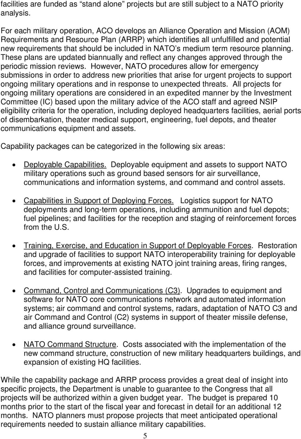 included in NATO s medium term resource planning. These plans are updated biannually and reflect any changes approved through the periodic mission reviews.