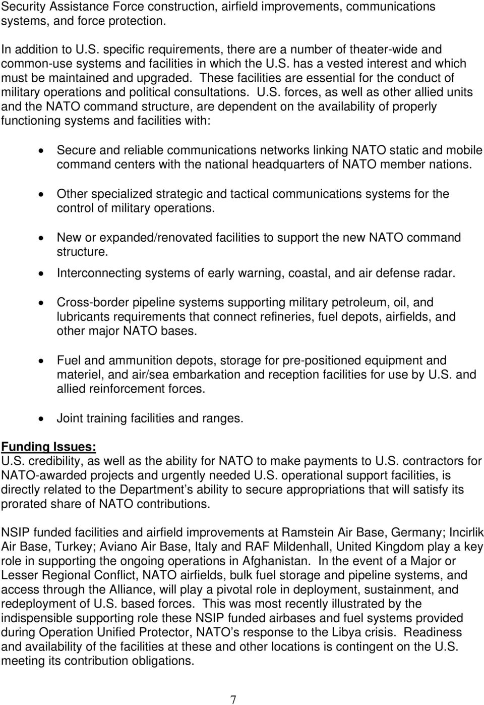 allied units and the NATO command structure, are dependent on the availability of properly functioning systems and facilities with: Secure and reliable communications networks linking NATO static and