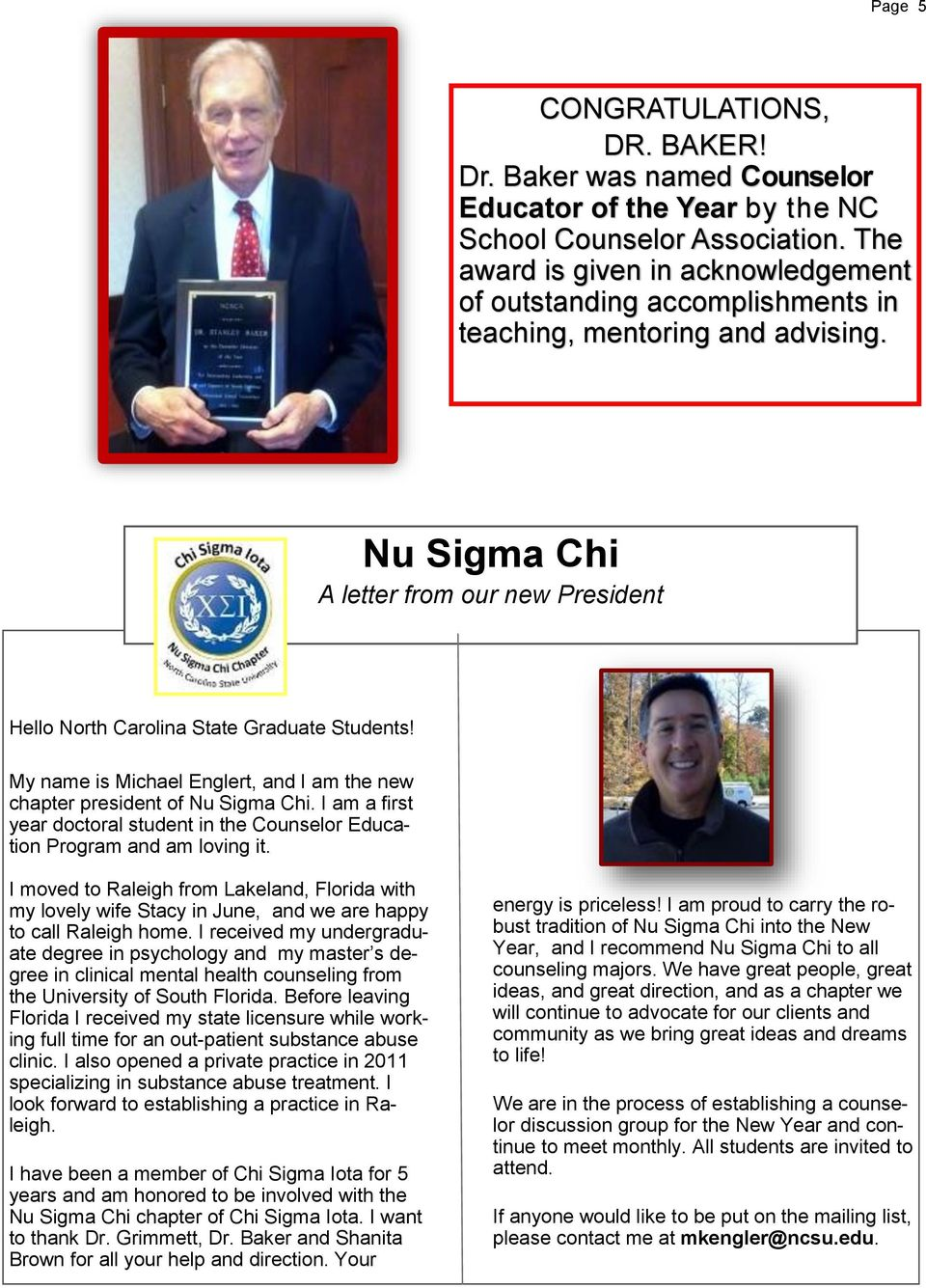 My name is Michael Englert, and I am the new chapter president of Nu Sigma Chi. I am a first year doctoral student in the Counselor Education Program and am loving it.