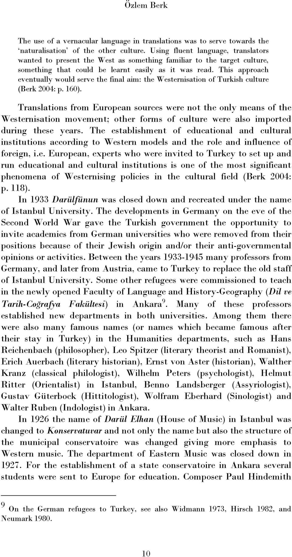 This approach eventually would serve the final aim: the Westernisation of Turkish culture (Berk 2004: p. 160).