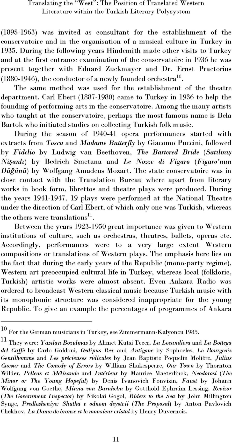 During the following years Hindemith made other visits to Turkey and at the first entrance examination of the conservatoire in 1936 he was present together with Eduard Zuckmayer and Dr.