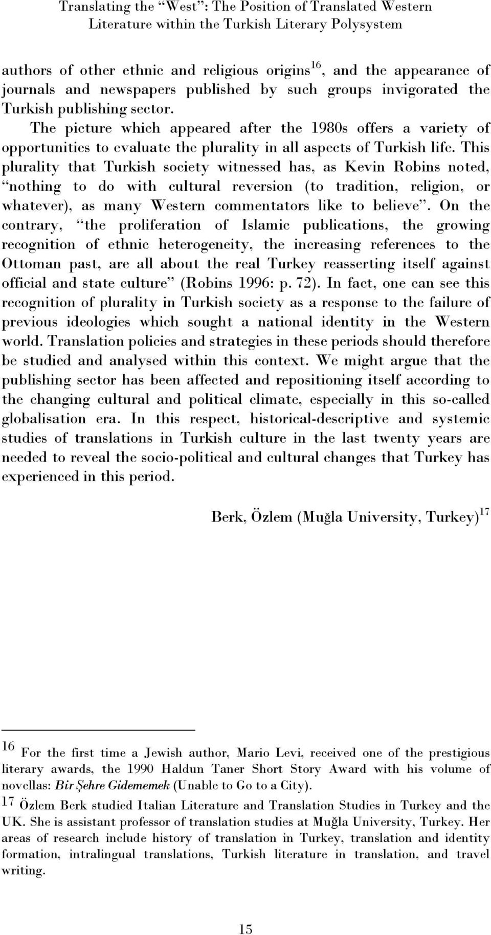 The picture which appeared after the 1980s offers a variety of opportunities to evaluate the plurality in all aspects of Turkish life.