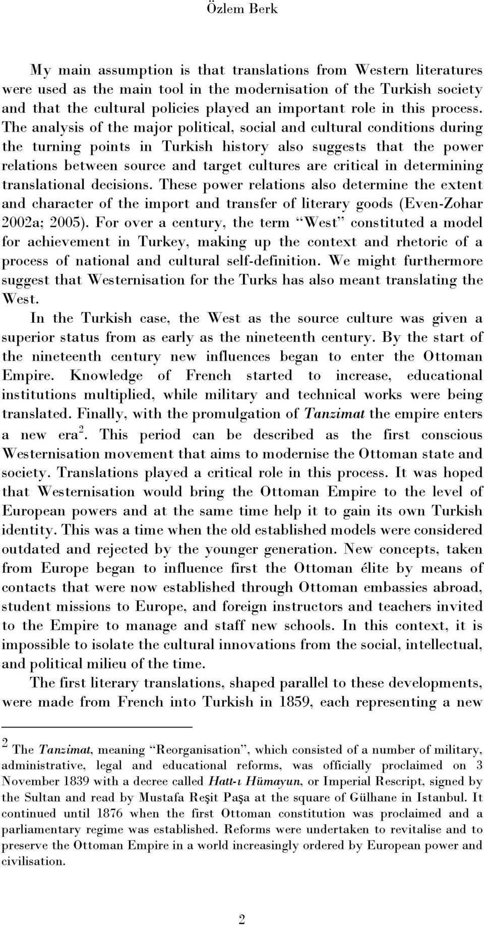 The analysis of the major political, social and cultural conditions during the turning points in Turkish history also suggests that the power relations between source and target cultures are critical