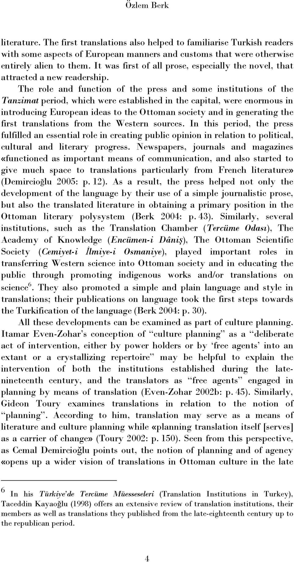 The role and function of the press and some institutions of the Tanzimat period, which were established in the capital, were enormous in introducing European ideas to the Ottoman society and in