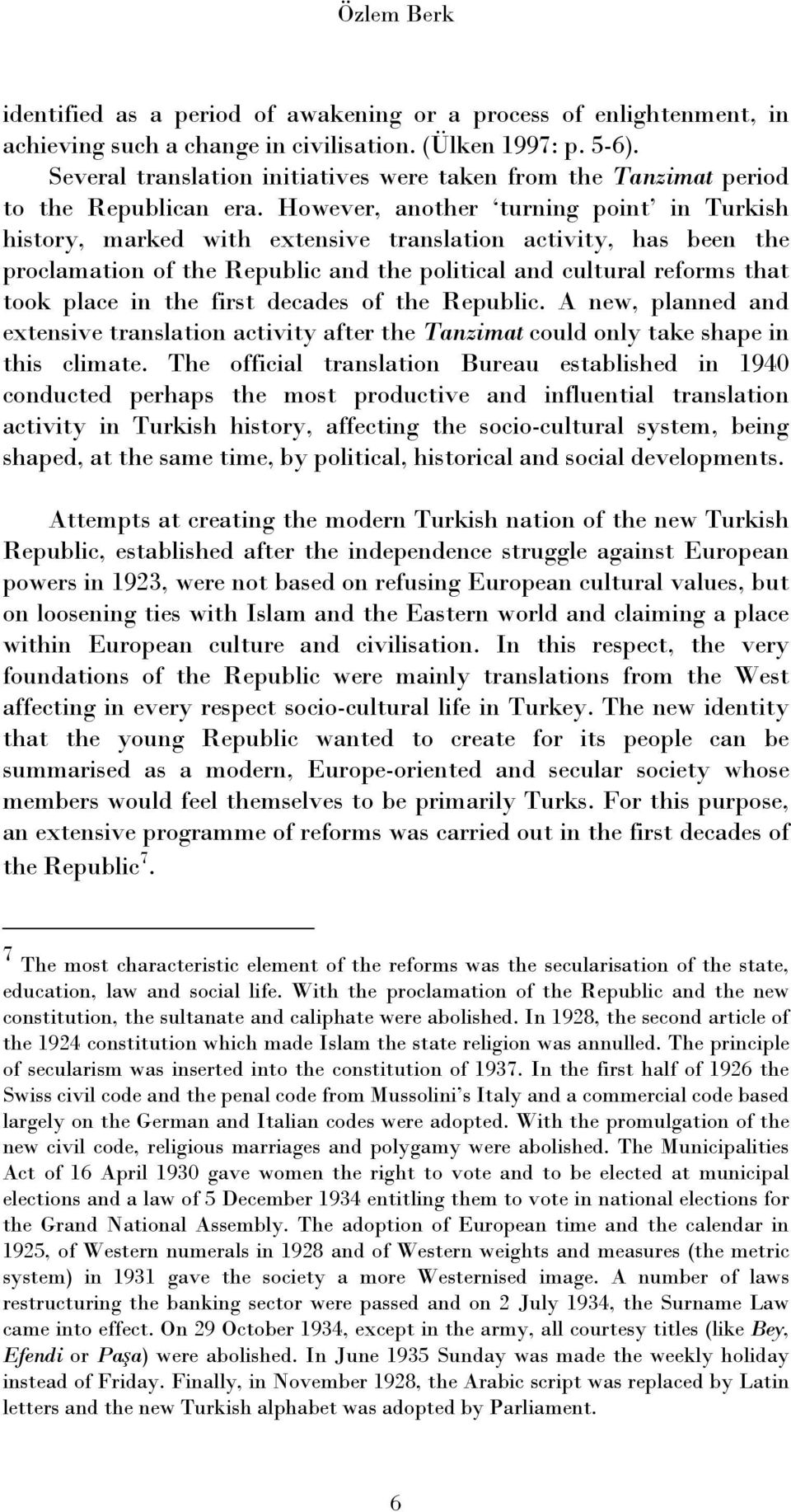 However, another turning point in Turkish history, marked with extensive translation activity, has been the proclamation of the Republic and the political and cultural reforms that took place in the