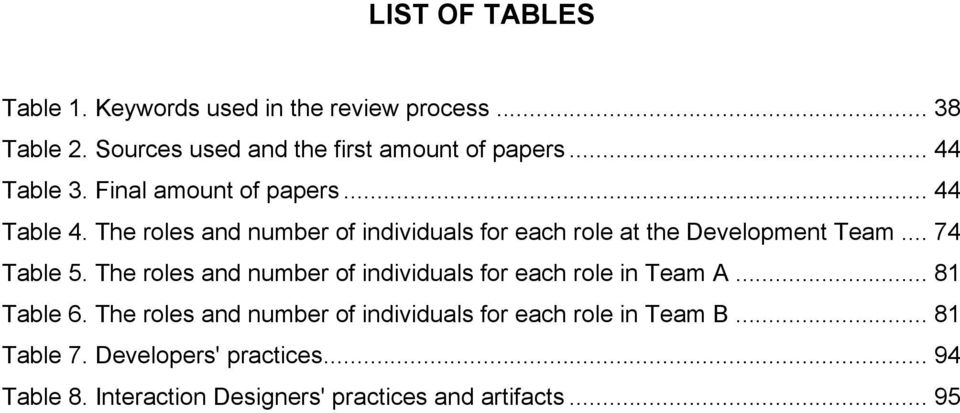 Table 5. The roles and number of individuals for each role in Team A... 81! Table 6.