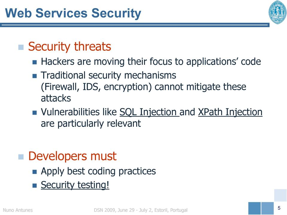 cannot mitigate these attacks Vulnerabilities like SQL Injection and XPath