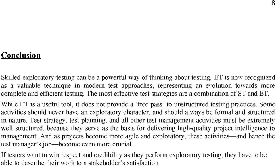 The most effective test strategies are a combination of ST and ET. While ET is a useful tool, it does not provide a free pass to unstructured testing practices.
