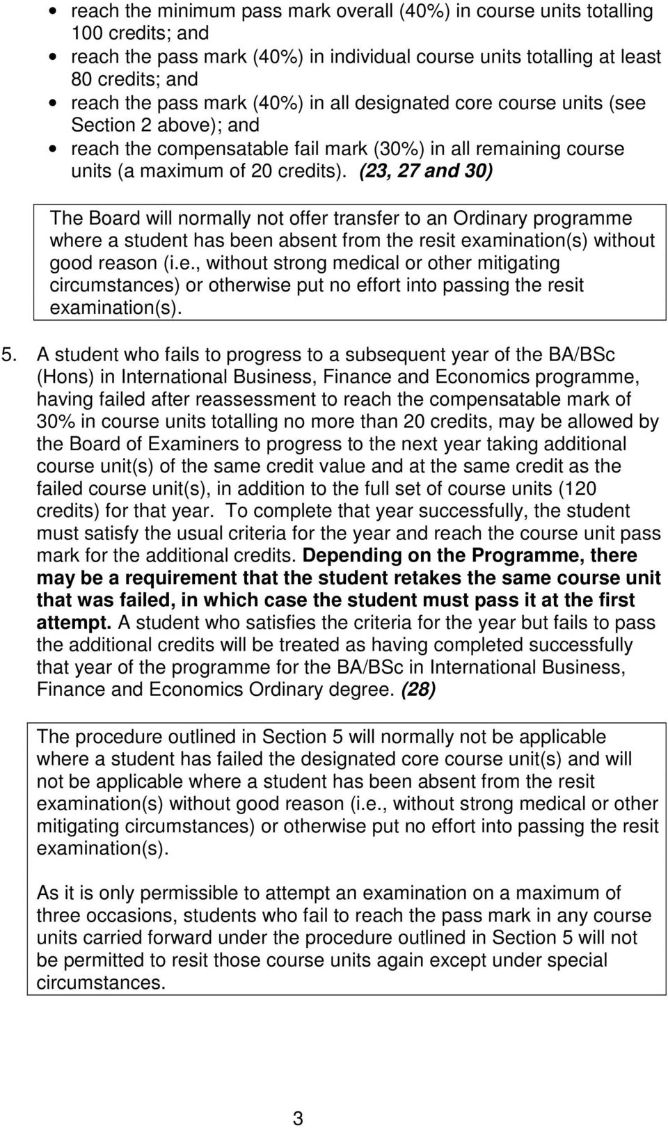 (23, 27 and 30) The Board will normally not offer transfer to an Ordinary programme where a student has been absent from the resit examination(s) without good reason (i.e., without strong medical or other mitigating circumstances) or otherwise put no effort into passing the resit examination(s).