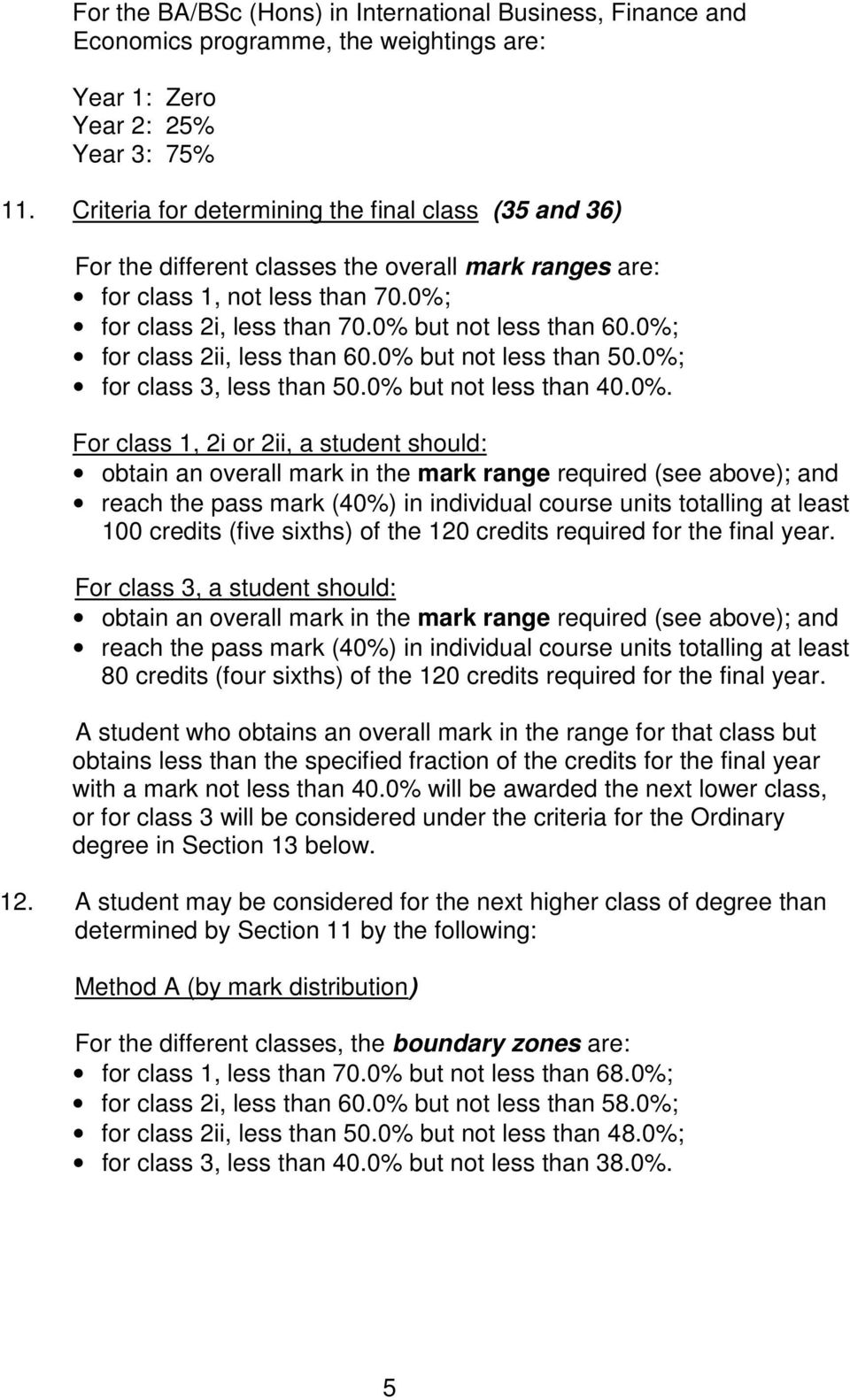 0%; for class 2ii, less than 60.0% but not less than 50.0%; for class 3, less than 50.0% but not less than 40.0%. For class 1, 2i or 2ii, a student should: obtain an overall mark in the mark range required (see above); and 100 credits (five sixths) of the 120 credits required for the final year.