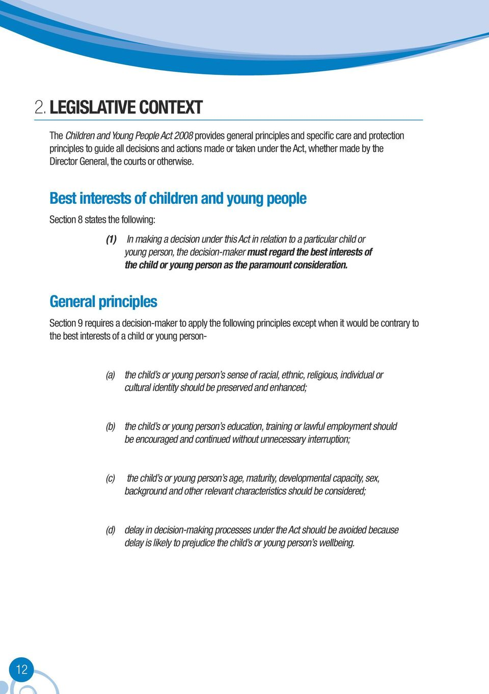 Best interests of children and young people Section 8 states the following: (1) In making a decision under this Act in relation to a particular child or young person, the decision-maker must regard