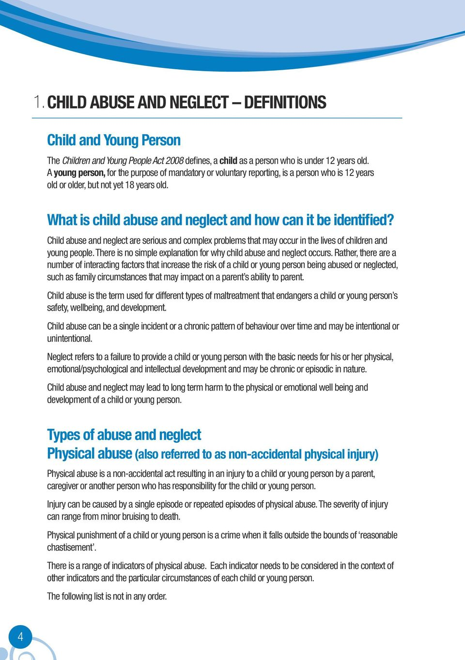 Child abuse and neglect are serious and complex problems that may occur in the lives of children and young people. There is no simple explanation for why child abuse and neglect occurs.