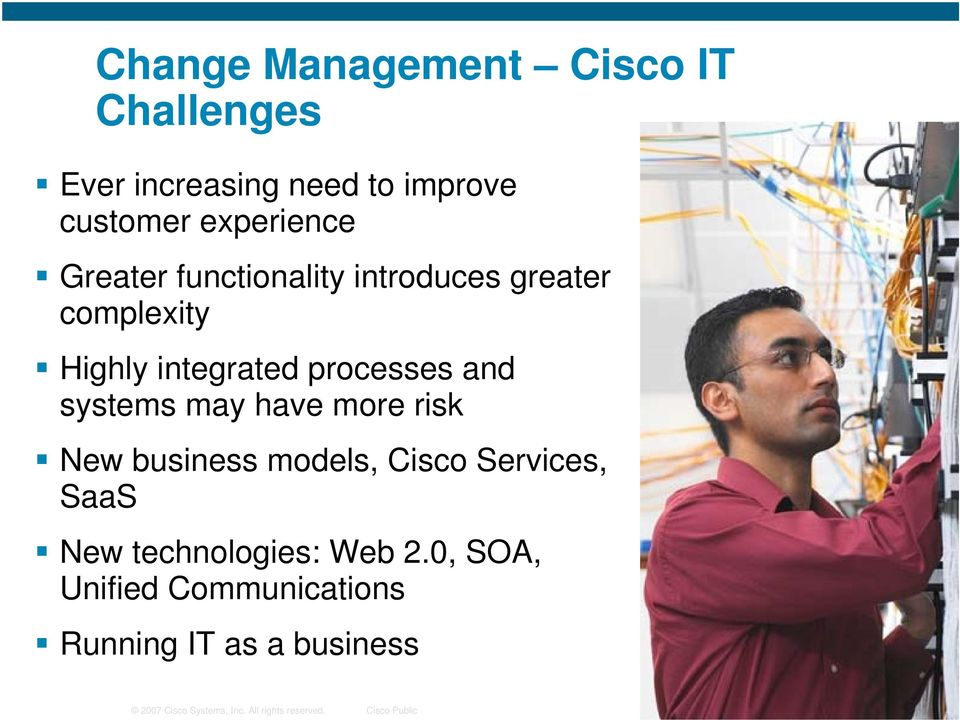 have more risk New business models, Cisco Services, SaaS New technologies: Web 2.