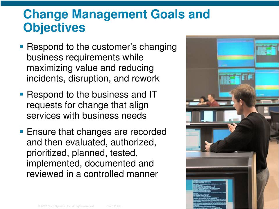 services with business needs Ensure that changes are recorded and then evaluated, authorized, prioritized, planned,