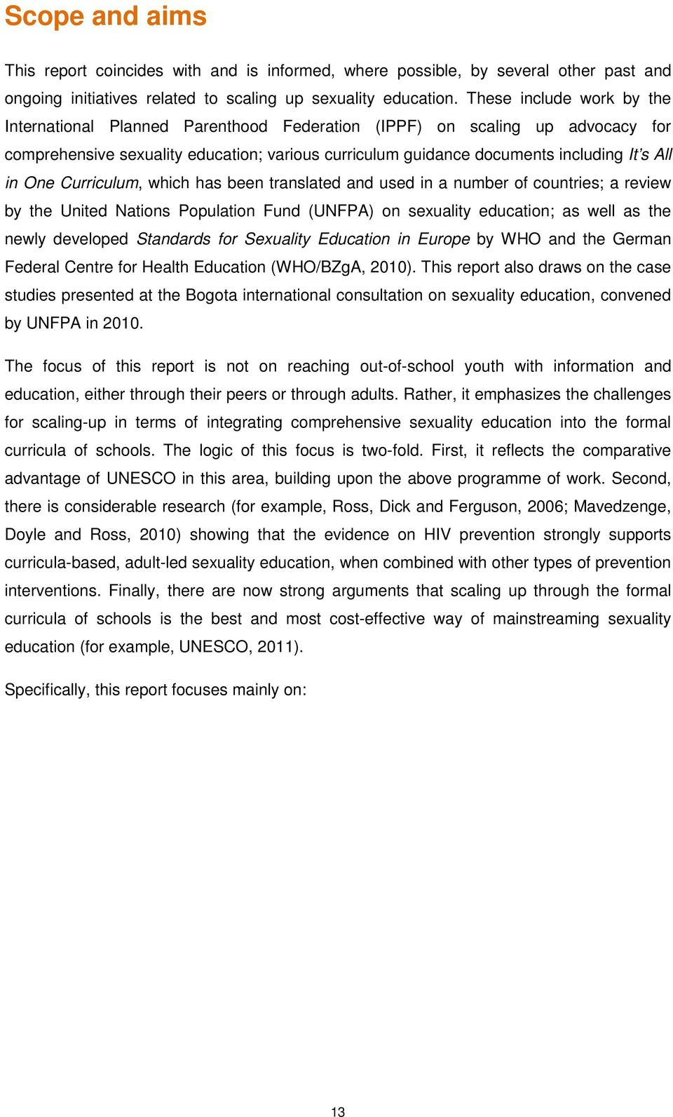 One Curriculum, which has been translated and used in a number of countries; a review by the United Nations Population Fund (UNFPA) on sexuality education; as well as the newly developed Standards
