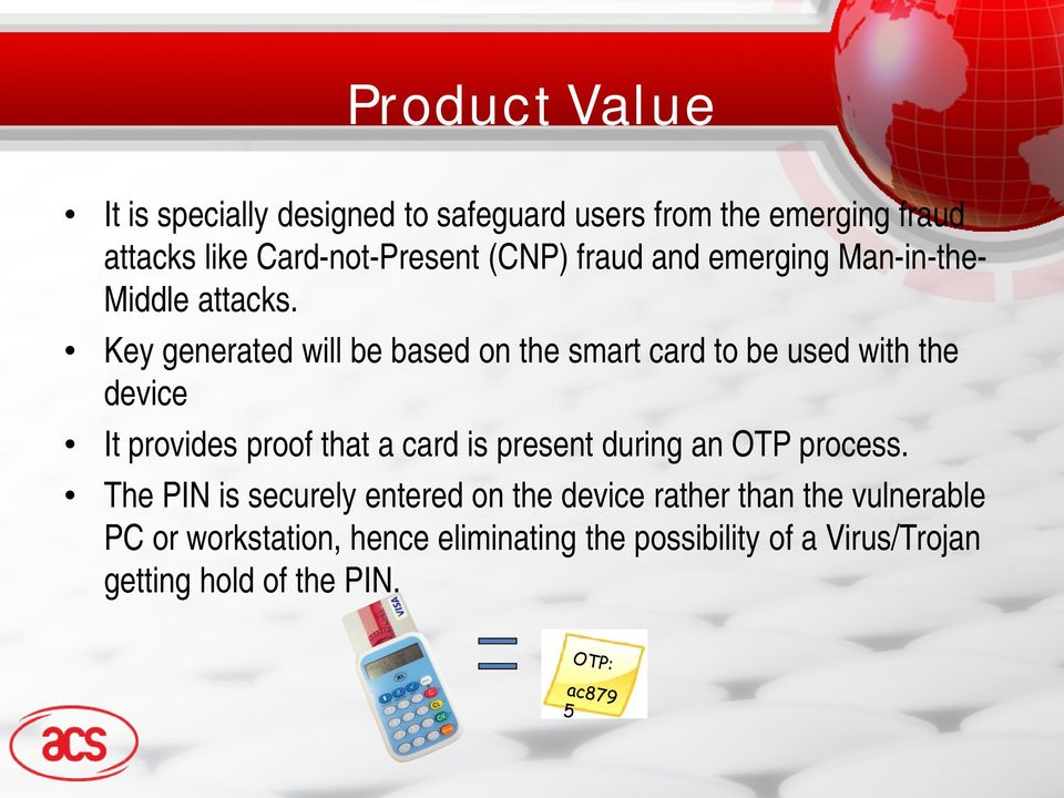 Key generated will be based on the smart card to be used with the device It provides proof that a card is present