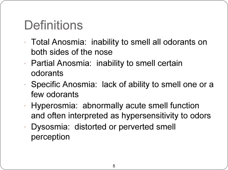 to smell one or a few odorants Hyperosmia: abnormally acute smell function and often