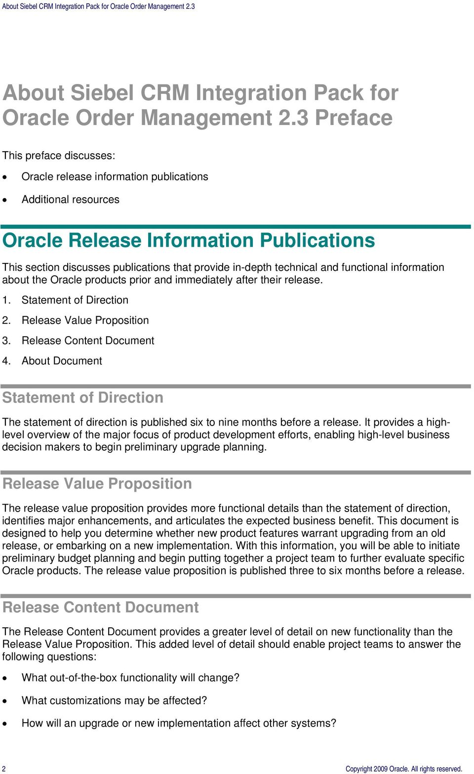 technical and functional information about the Oracle products prior and immediately after their release. 1. Statement of Direction 2. Release Value Proposition 3. Release Content Document 4.